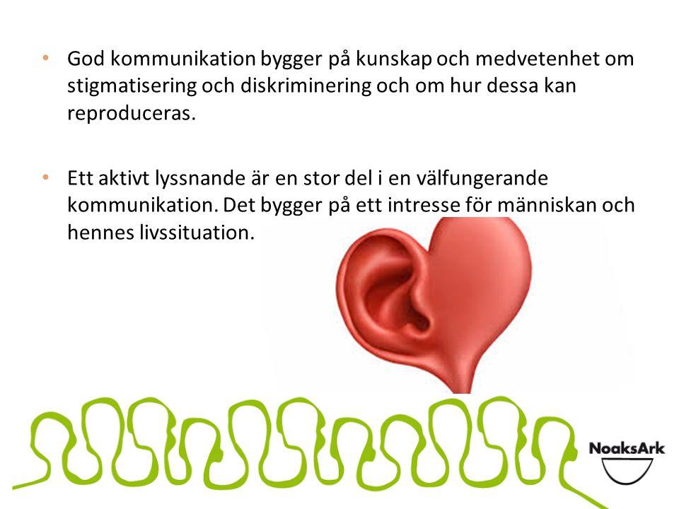 God kommunikation bygger på kunskap och medvetenhet om stigmatisering och diskriminering och om hur dessa kan reproduceras. Ett aktivt lyssnande är en