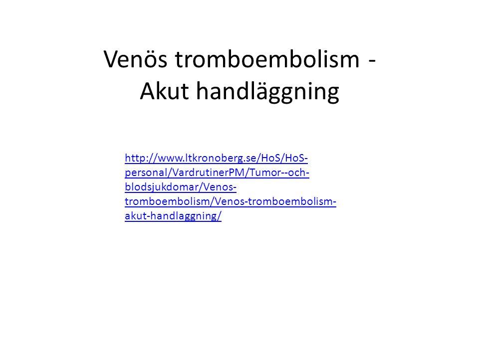 Venös tromboembolism - Akut handläggning http://www.ltkronoberg.se/HoS/HoS- personal/VardrutinerPM/Tumor--och- blodsjukdomar/Venos- tromboembolism/Ven