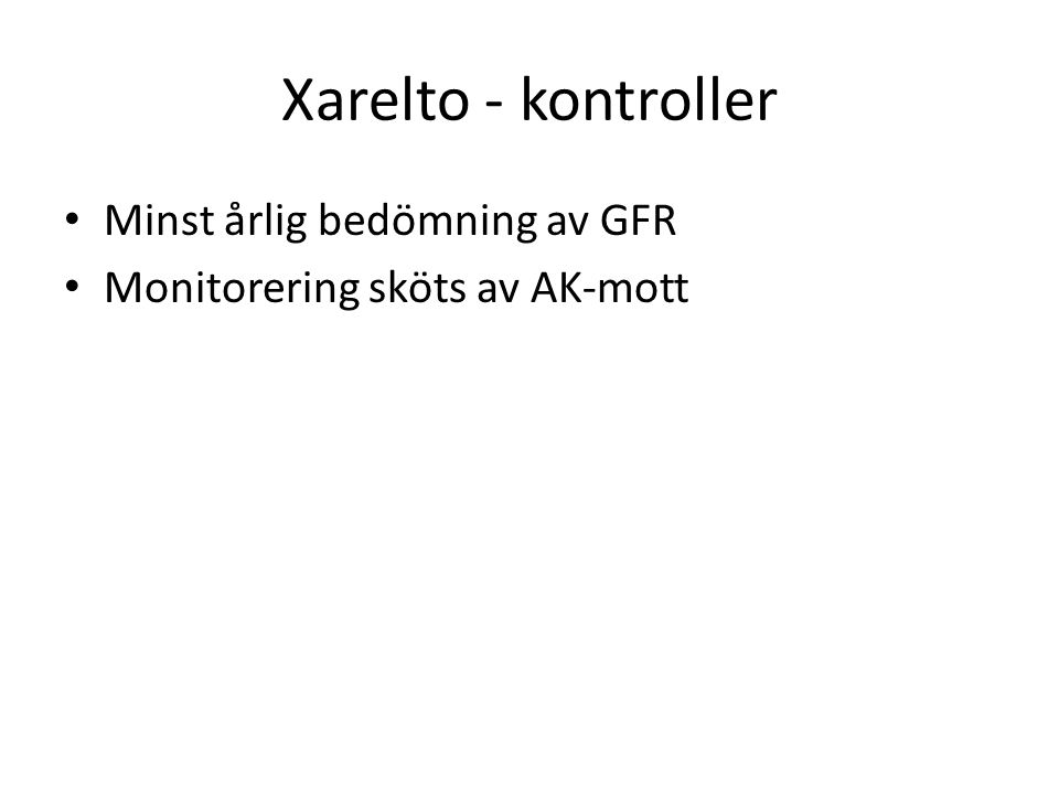 Xarelto - kontroller Minst årlig bedömning av GFR Monitorering sköts av AK-mott