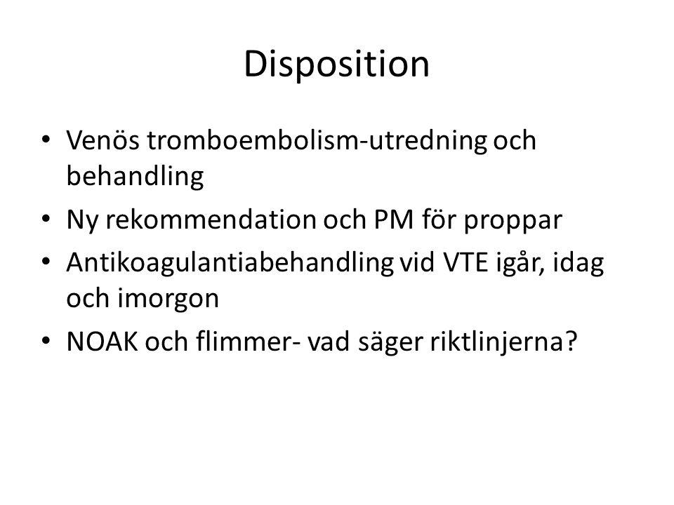 Disposition Venös tromboembolism-utredning och behandling Ny rekommendation och PM för proppar Antikoagulantiabehandling vid VTE igår, idag och imorgo