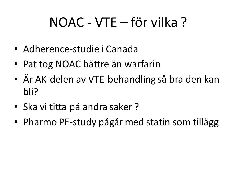 NOAC - VTE – för vilka ? Adherence-studie i Canada Pat tog NOAC bättre än warfarin Är AK-delen av VTE-behandling så bra den kan bli? Ska vi titta på a