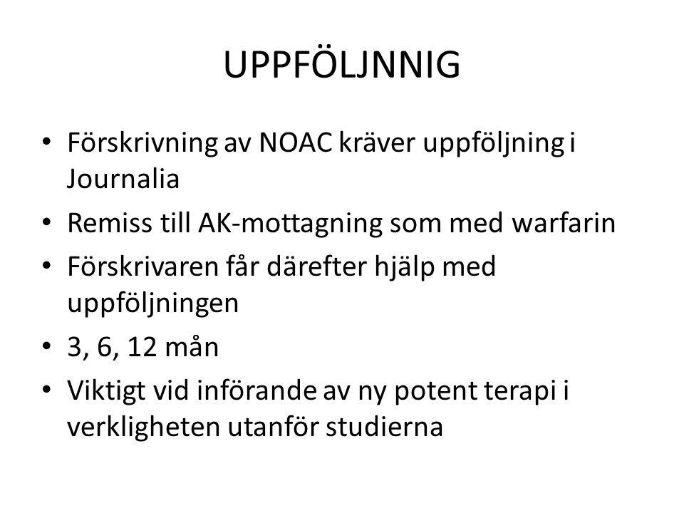 UPPFÖLJNNIG Förskrivning av NOAC kräver uppföljning i Journalia Remiss till AK-mottagning som med warfarin Förskrivaren får därefter hjälp med uppfölj