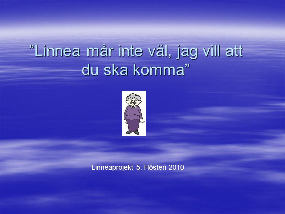 """""""Linnea mår inte väl, jag vill att du ska komma"""" Linneaprojekt 5, Hösten 2010"""