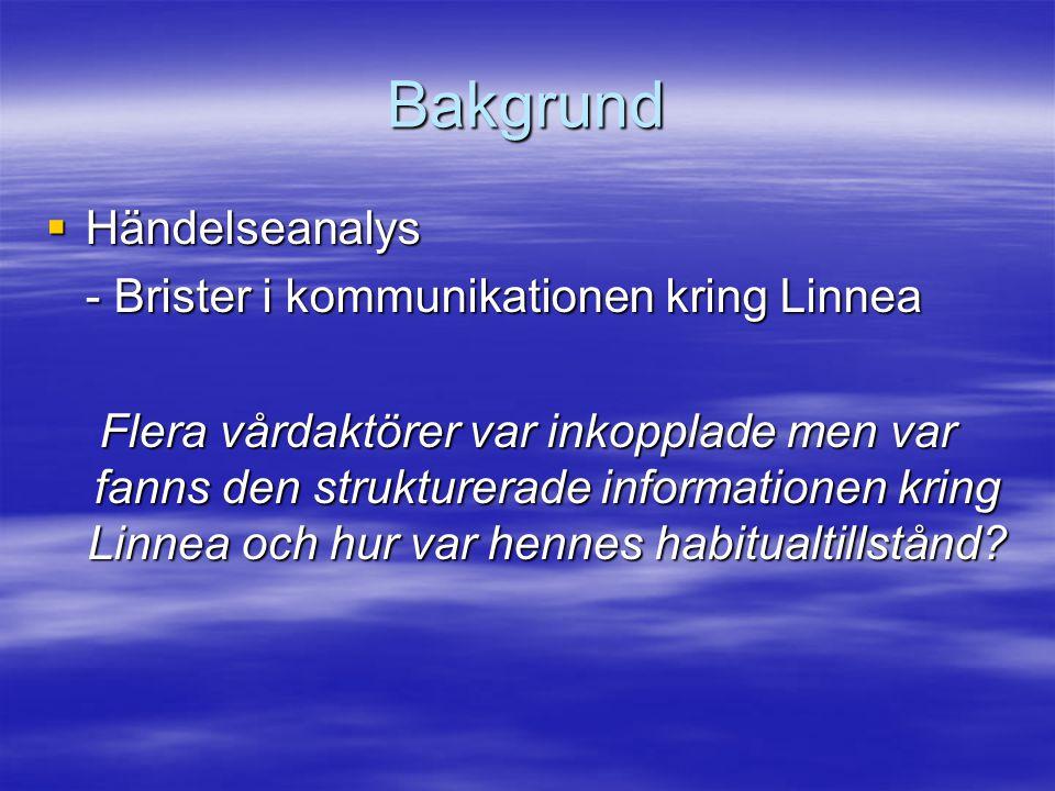Bakgrund  Händelseanalys - Brister i kommunikationen kring Linnea Flera vårdaktörer var inkopplade men var fanns den strukturerade informationen krin