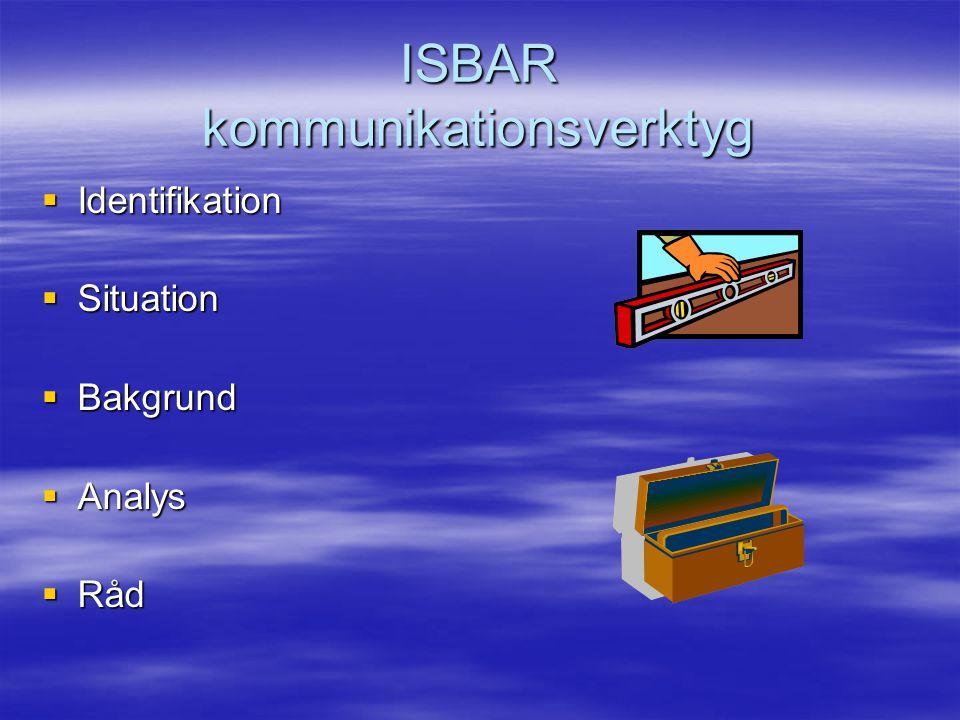 ISBAR kommunikationsverktyg  Identifikation  Situation  Bakgrund  Analys  Råd
