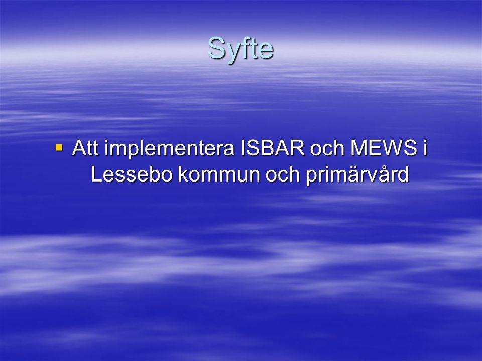 Syfte  Att implementera ISBAR och MEWS i Lessebo kommun och primärvård