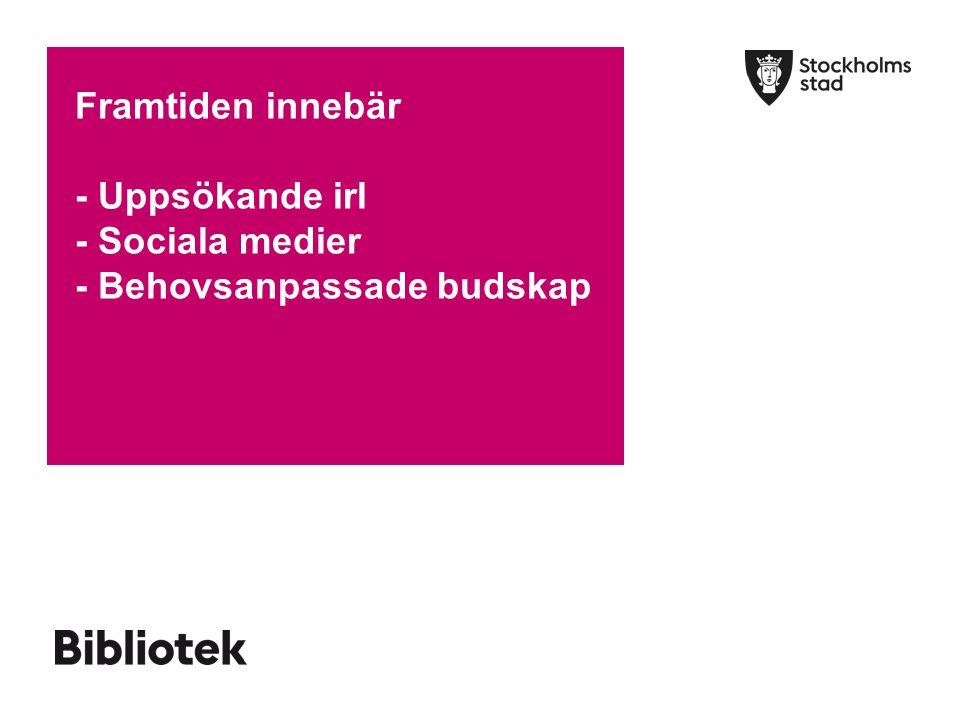 Framtiden innebär - Uppsökande irl - Sociala medier - Behovsanpassade budskap