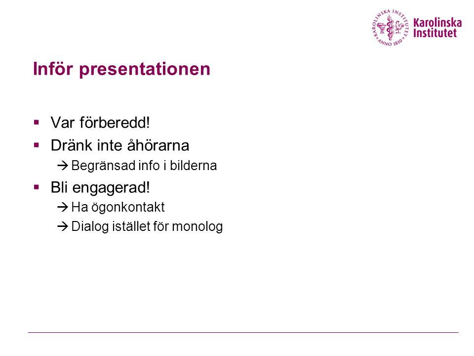 Inför presentationen  Var förberedd.