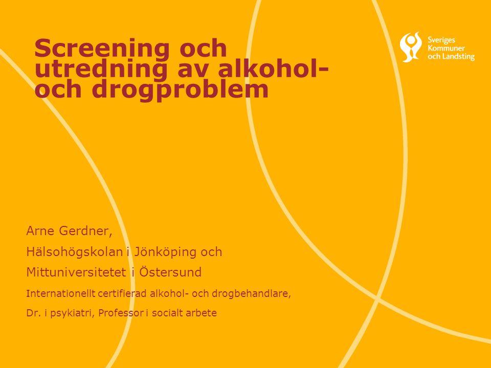 Svenska Kommunförbundet och Landstingsförbundet i samverkan 1 Screening och utredning av alkohol- och drogproblem Arne Gerdner, Hälsohögskolan i Jönkö