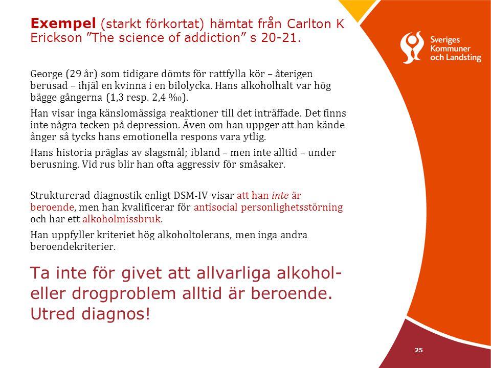 25 Ta inte för givet att allvarliga alkohol- eller drogproblem alltid är beroende. Utred diagnos! Exempel (starkt förkortat) hämtat från Carlton K Eri