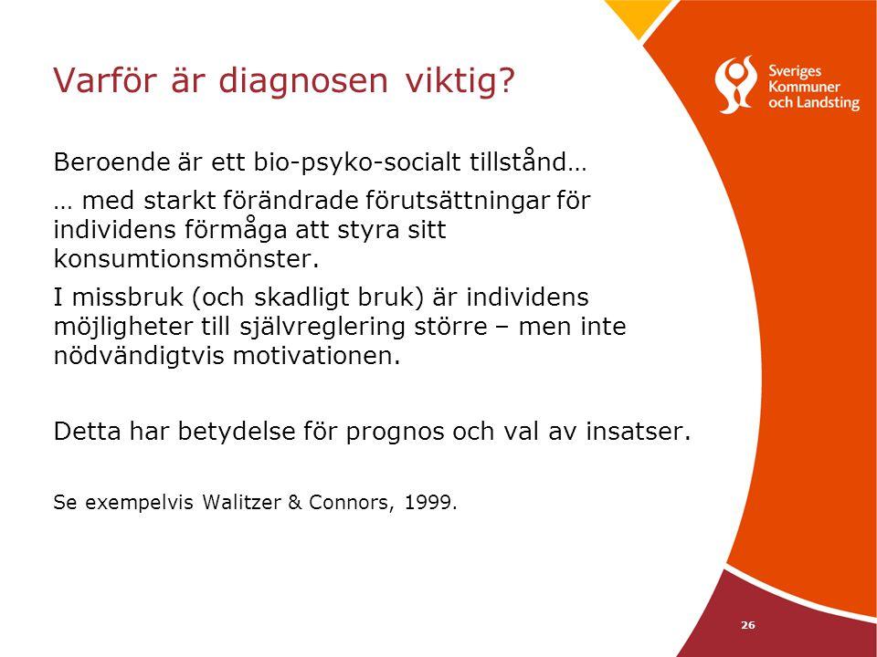 26 Varför är diagnosen viktig? Beroende är ett bio-psyko-socialt tillstånd… … med starkt förändrade förutsättningar för individens förmåga att styra s