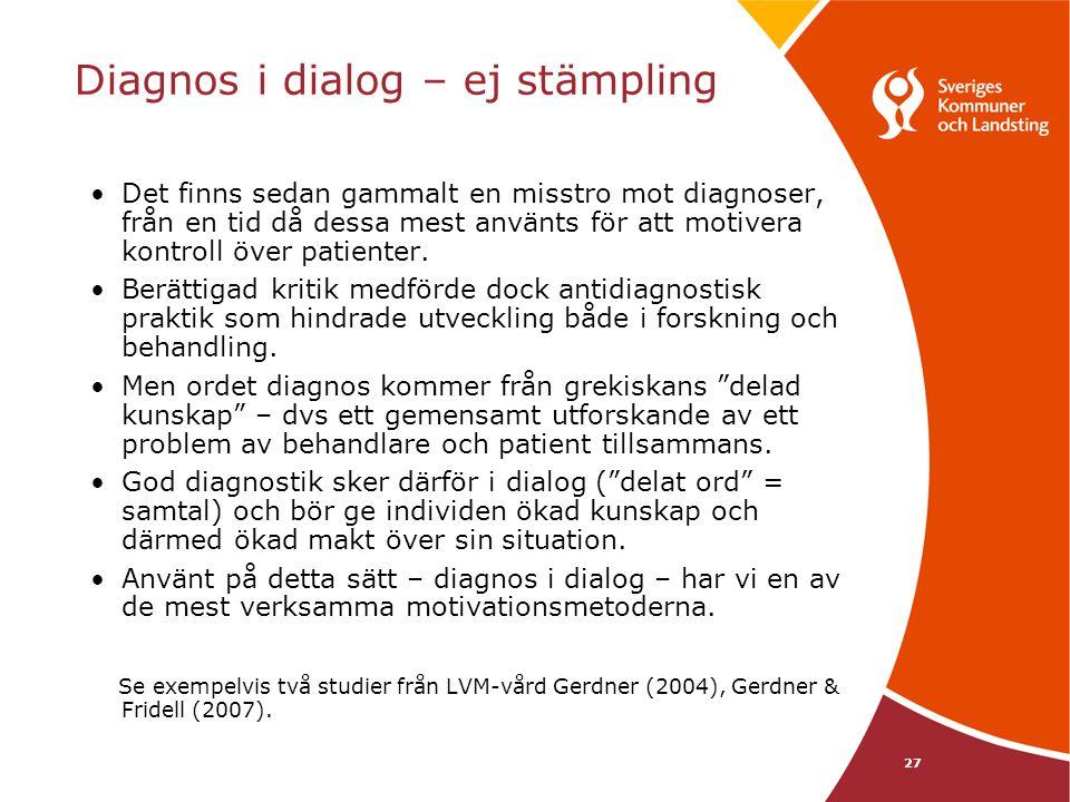 27 Diagnos i dialog – ej stämpling Det finns sedan gammalt en misstro mot diagnoser, från en tid då dessa mest använts för att motivera kontroll över