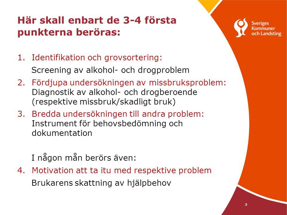 Här skall enbart de 3-4 första punkterna beröras: 1.Identifikation och grovsortering: Screening av alkohol- och drogproblem 2.Fördjupa undersökningen
