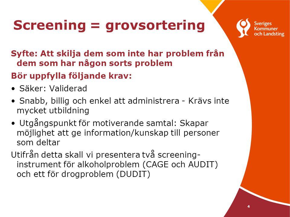 Screening = grovsortering Syfte: Att skilja dem som inte har problem från dem som har någon sorts problem Bör uppfylla följande krav: Säker: Validerad