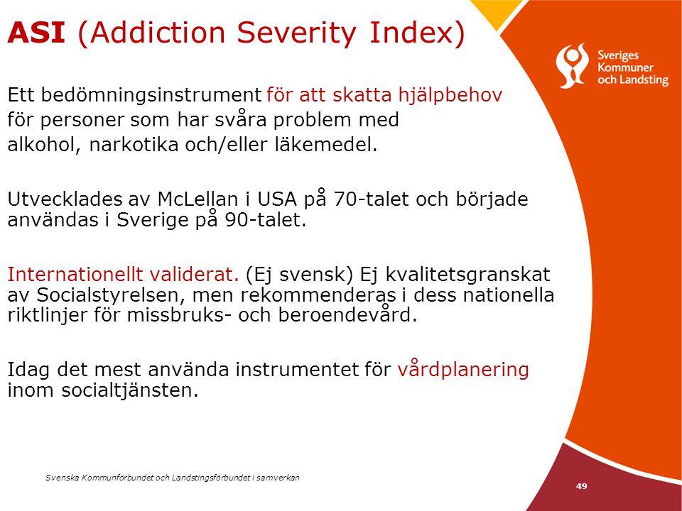 Svenska Kommunförbundet och Landstingsförbundet i samverkan 49 ASI (Addiction Severity Index) Ett bedömningsinstrument för att skatta hjälpbehov för p