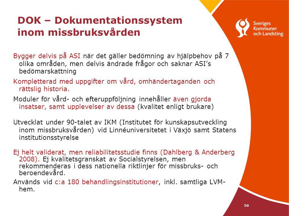 DOK – Dokumentationssystem inom missbruksvården Bygger delvis på ASI när det gäller bedömning av hjälpbehov på 7 olika områden, men delvis ändrade frå