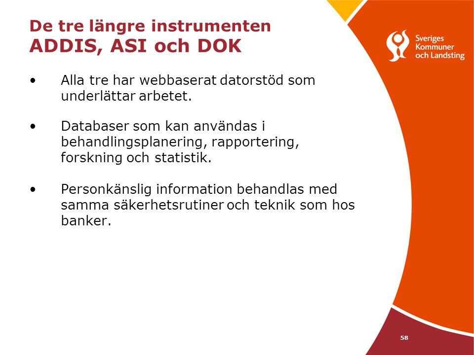 De tre längre instrumenten ADDIS, ASI och DOK Alla tre har webbaserat datorstöd som underlättar arbetet. Databaser som kan användas i behandlingsplane
