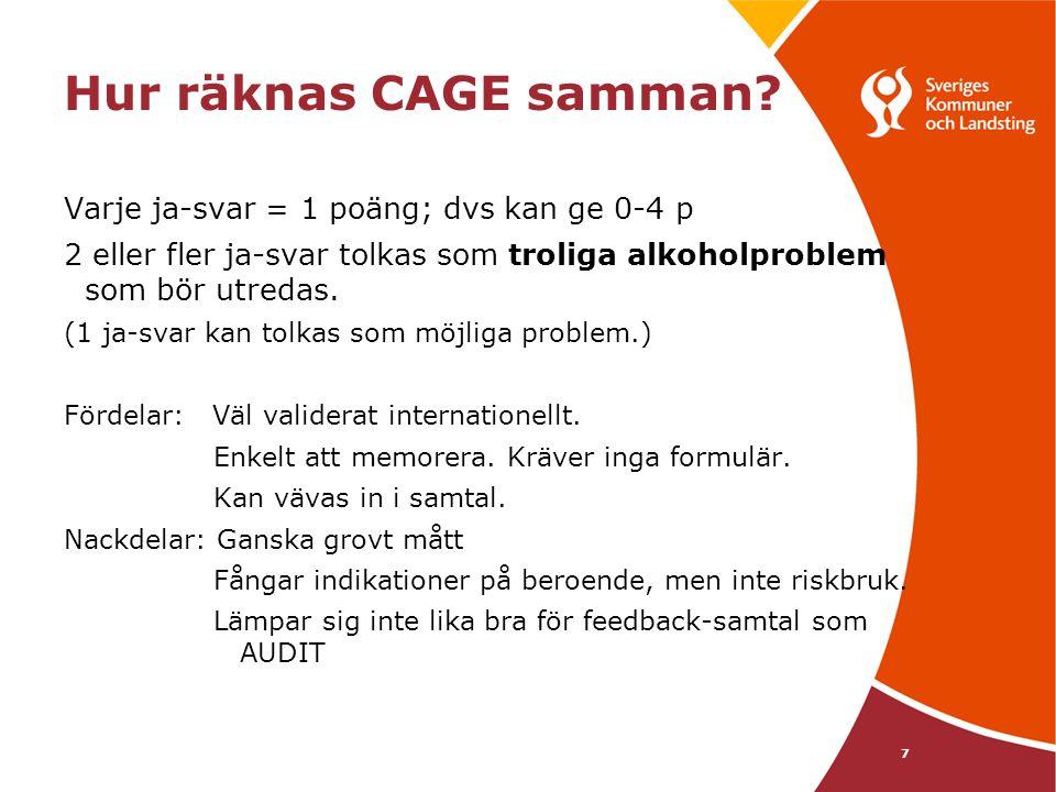 Hur räknas CAGE samman? Varje ja-svar = 1 poäng; dvs kan ge 0-4 p 2 eller fler ja-svar tolkas som troliga alkoholproblem som bör utredas. (1 ja-svar k