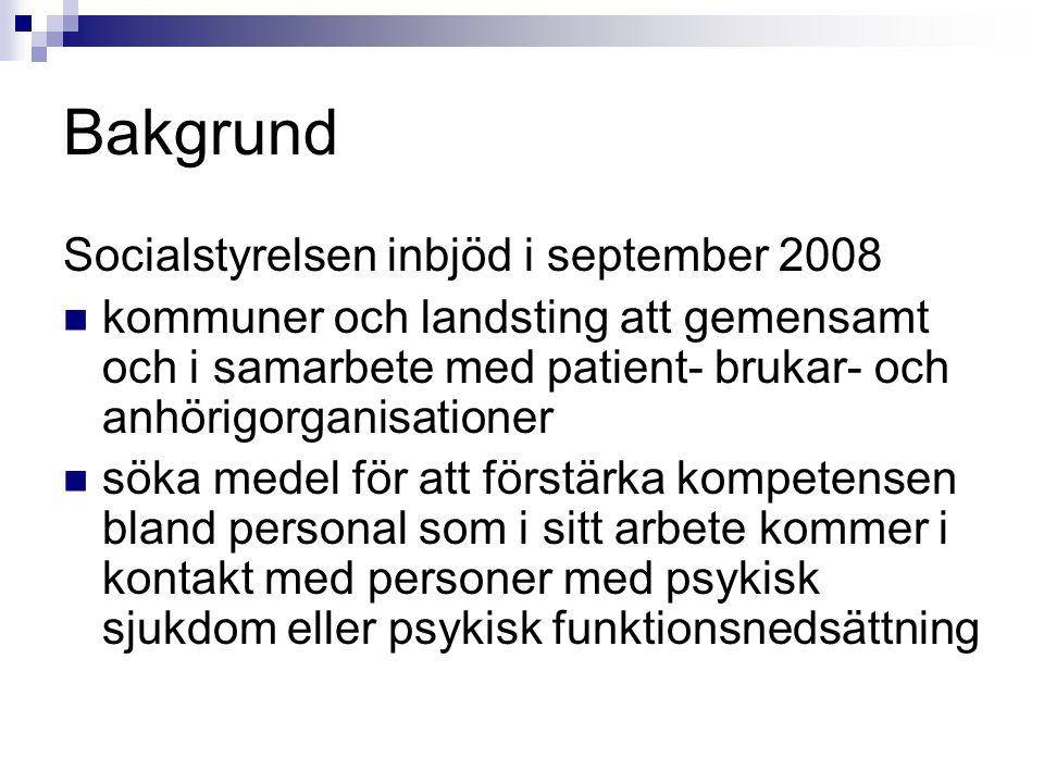 Bakgrund Socialstyrelsen inbjöd i september 2008 kommuner och landsting att gemensamt och i samarbete med patient- brukar- och anhörigorganisationer s