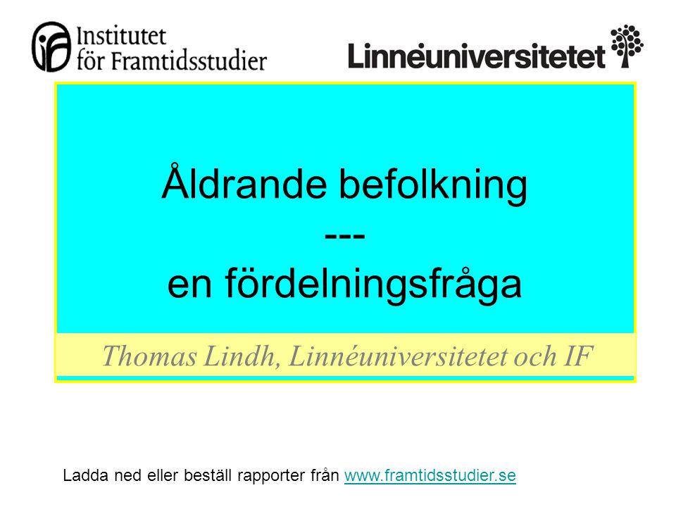 Åldrande befolkning --- en fördelningsfråga Thomas Lindh, Linnéuniversitetet och IF Ladda ned eller beställ rapporter från www.framtidsstudier.sewww.f