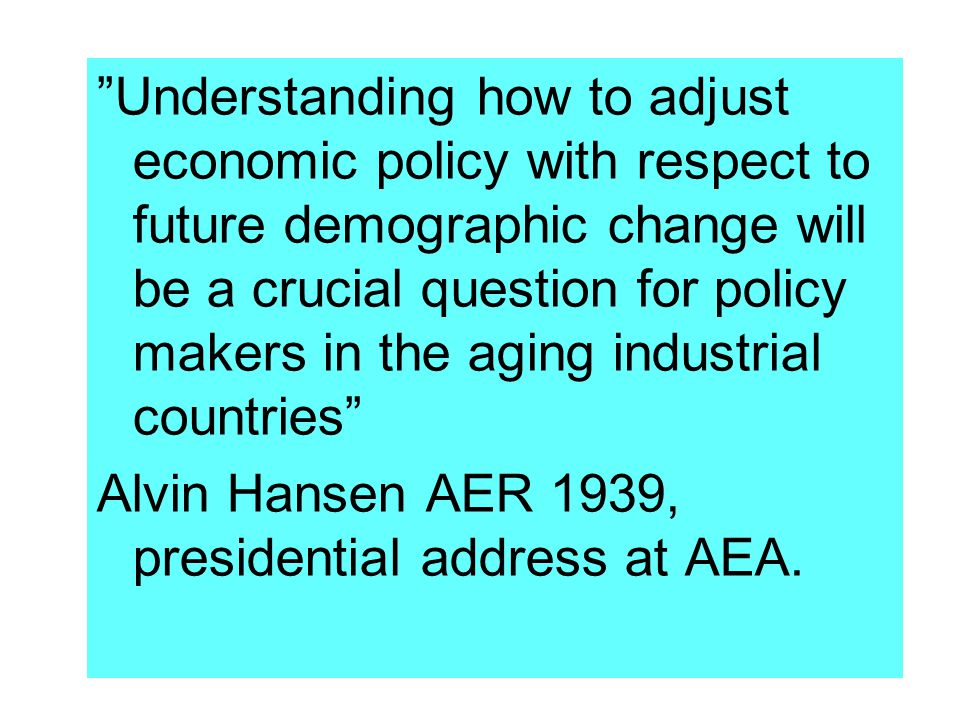 """""""Understanding how to adjust economic policy with respect to future demographic change will be a crucial question for policy makers in the aging indus"""