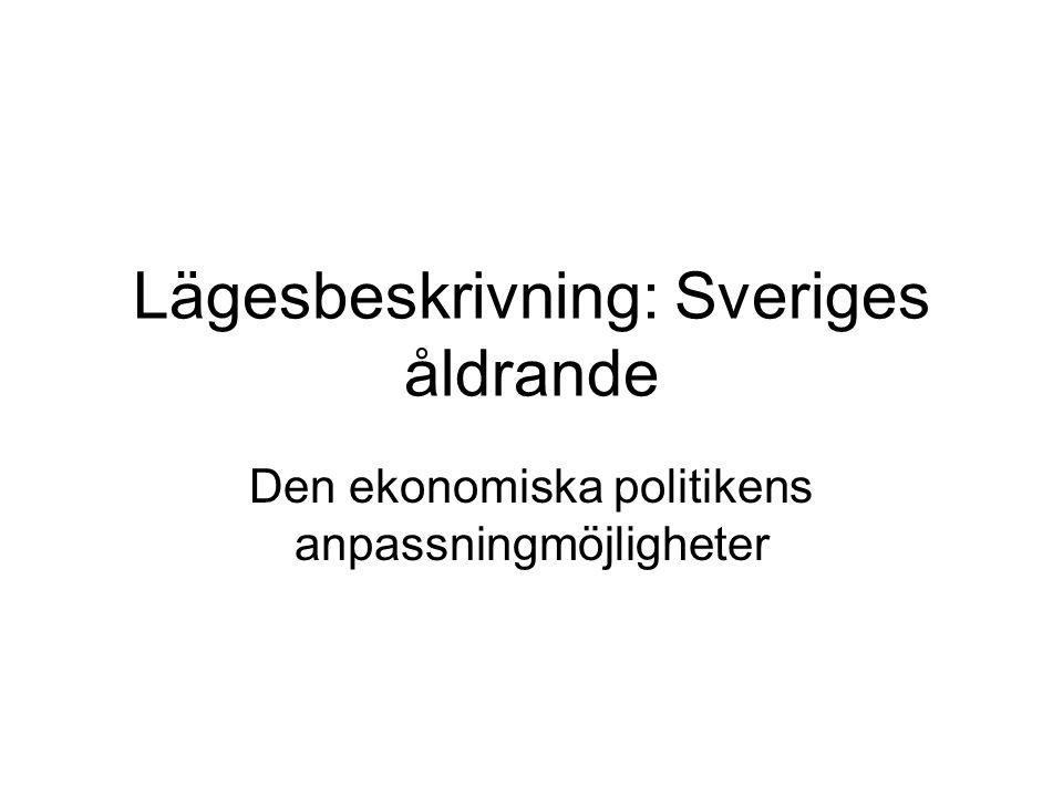 Lägesbeskrivning: Sveriges åldrande Den ekonomiska politikens anpassningmöjligheter