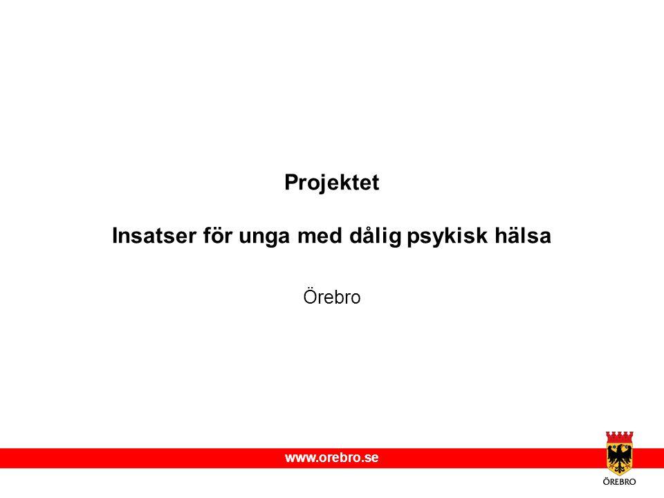 www.orebro.se Projektet Insatser för unga med dålig psykisk hälsa Örebro