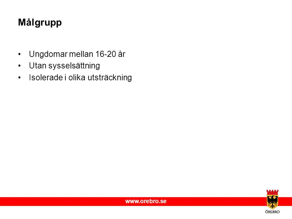 www.orebro.se Målgrupp Ungdomar mellan 16-20 år Utan sysselsättning Isolerade i olika utsträckning