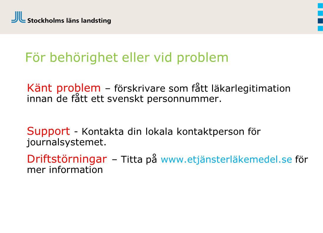 För behörighet eller vid problem Känt problem – förskrivare som fått läkarlegitimation innan de fått ett svenskt personnummer. Support - Kontakta din