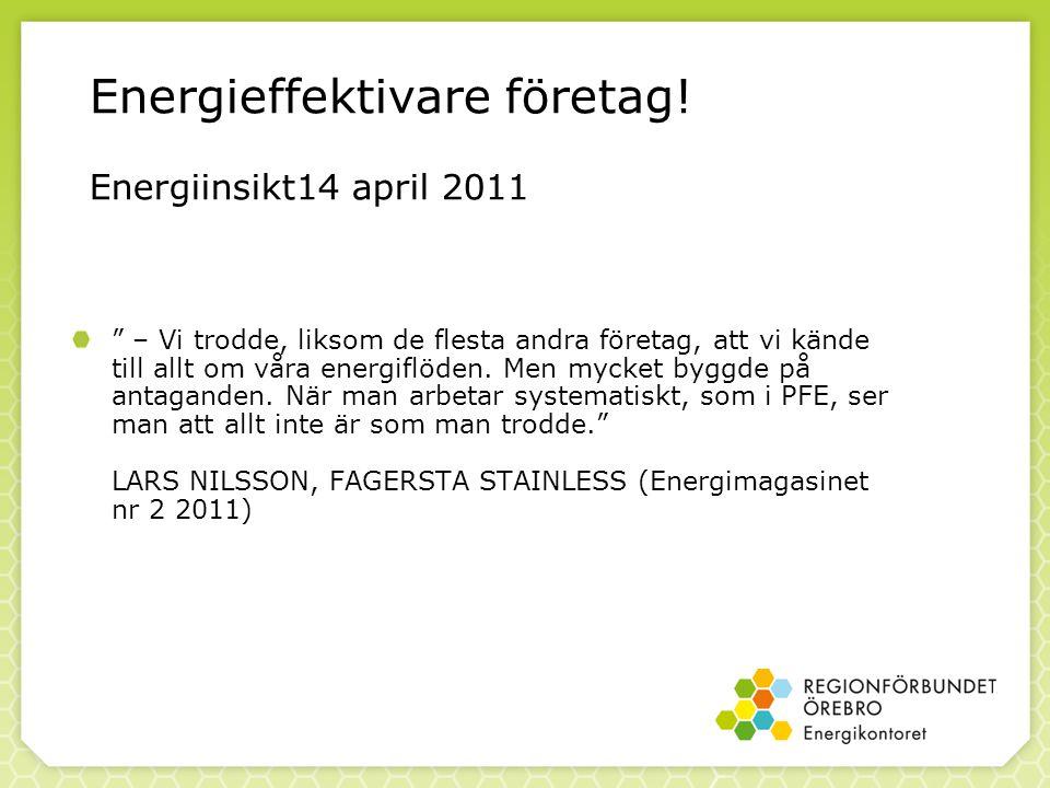 """Energieffektivare företag! Energiinsikt14 april 2011 """" – Vi trodde, liksom de flesta andra företag, att vi kände till allt om våra energiflöden. Men m"""