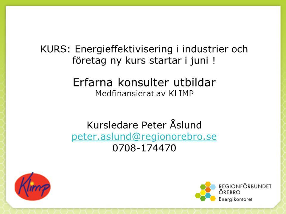 KURS: Energieffektivisering i industrier och företag ny kurs startar i juni ! Erfarna konsulter utbildar Medfinansierat av KLIMP Kursledare Peter Åslu