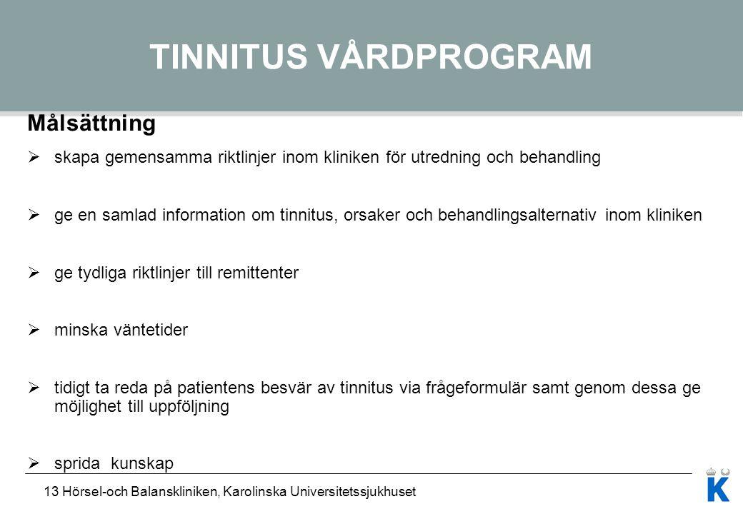 13 Hörsel-och Balanskliniken, Karolinska Universitetssjukhuset TINNITUS VÅRDPROGRAM Målsättning  skapa gemensamma riktlinjer inom kliniken för utredn
