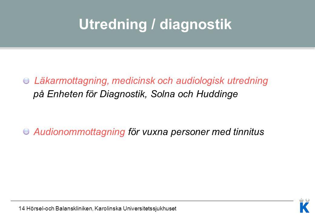 14 Hörsel-och Balanskliniken, Karolinska Universitetssjukhuset Utredning / diagnostik Läkarmottagning, medicinsk och audiologisk utredning på Enheten
