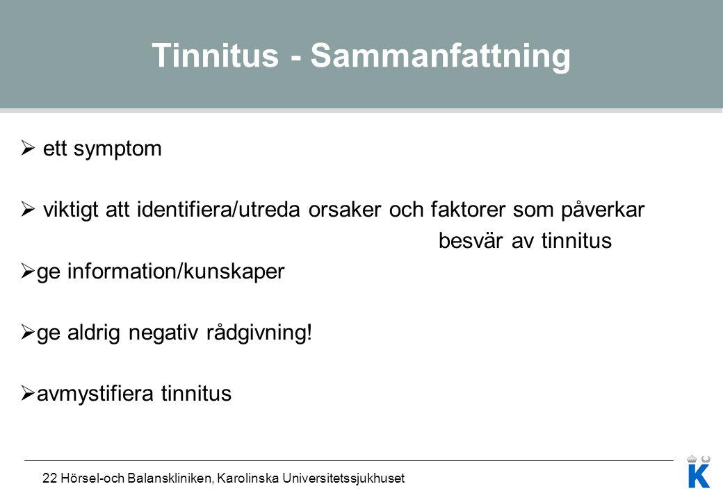 22 Hörsel-och Balanskliniken, Karolinska Universitetssjukhuset Tinnitus - Sammanfattning  ett symptom  viktigt att identifiera/utreda orsaker och fa