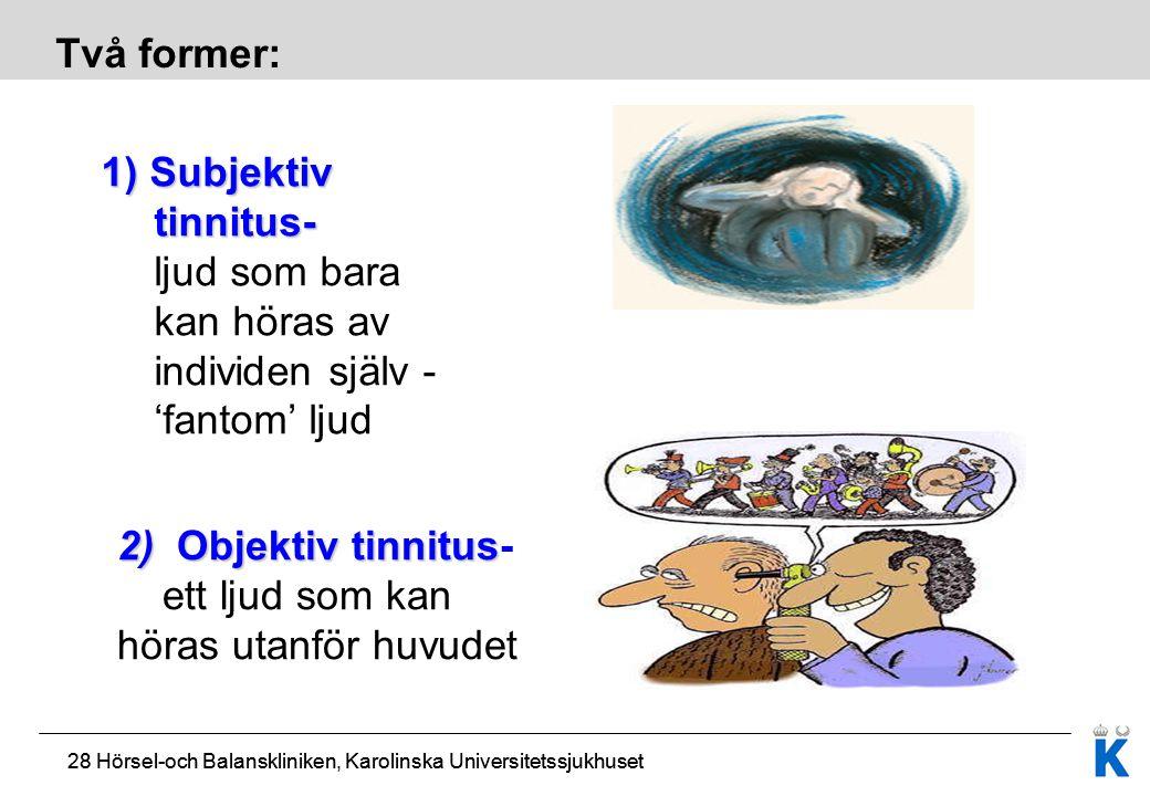 28 Hörsel-och Balanskliniken, Karolinska Universitetssjukhuset Två former: 2) Objektiv tinnitus 2) Objektiv tinnitus- ett ljud som kan höras utanför h