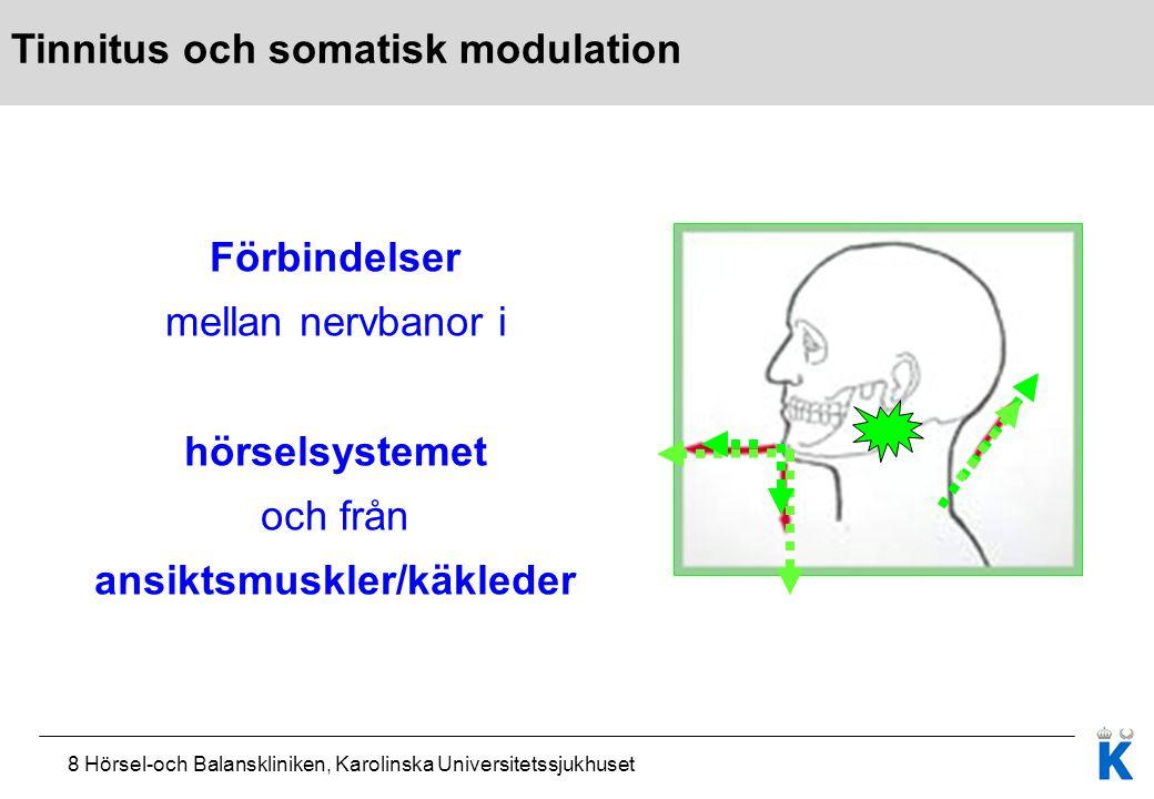 8 Hörsel-och Balanskliniken, Karolinska Universitetssjukhuset Förbindelser mellan nervbanor i hörselsystemet och från ansiktsmuskler/käkleder Tinnitus