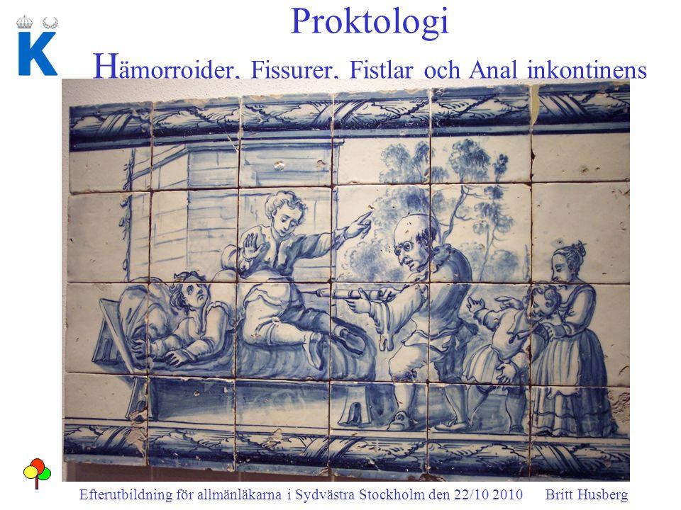 Proktologi H ämorroider, Fissurer, Fistlar och Anal inkontinens Efterutbildning för allmänläkarna i Sydvästra Stockholm den 22/10 2010 Britt Husberg