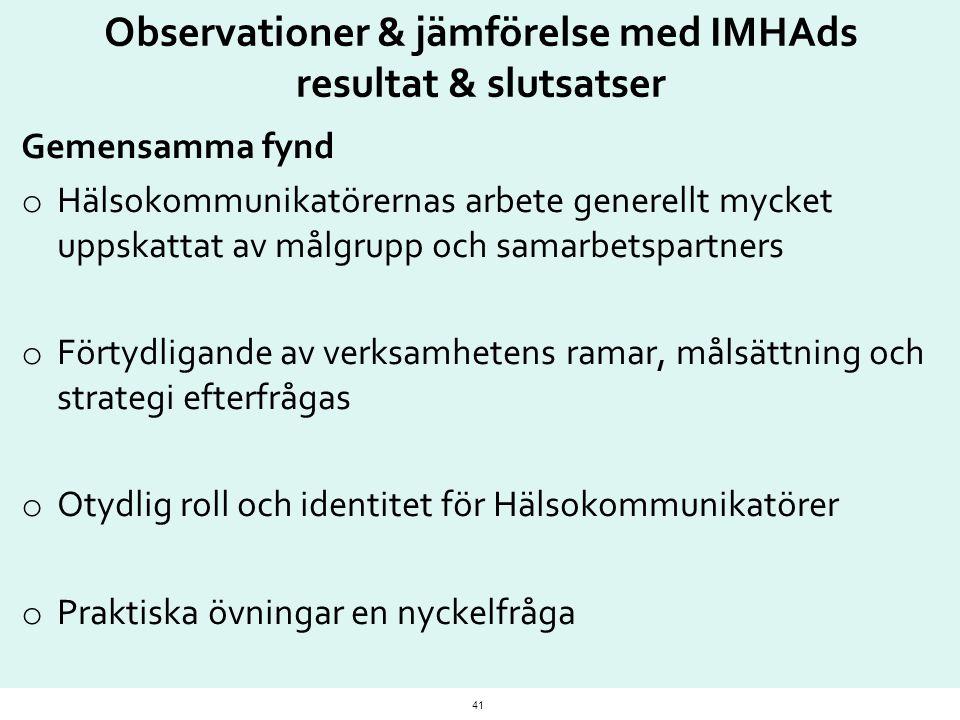 Observationer & jämförelse med IMHAds resultat & slutsatser Gemensamma fynd o Hälsokommunikatörernas arbete generellt mycket uppskattat av målgrupp oc