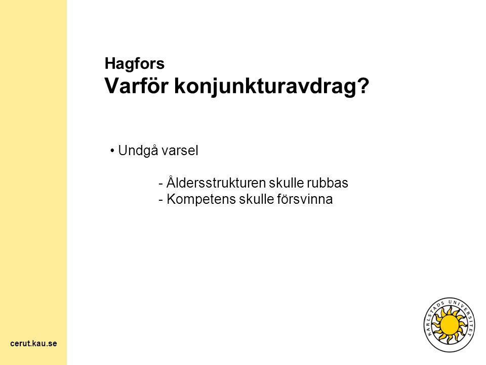 Hagfors Varför konjunkturavdrag? Undgå varsel - Åldersstrukturen skulle rubbas - Kompetens skulle försvinna cerut.kau.se