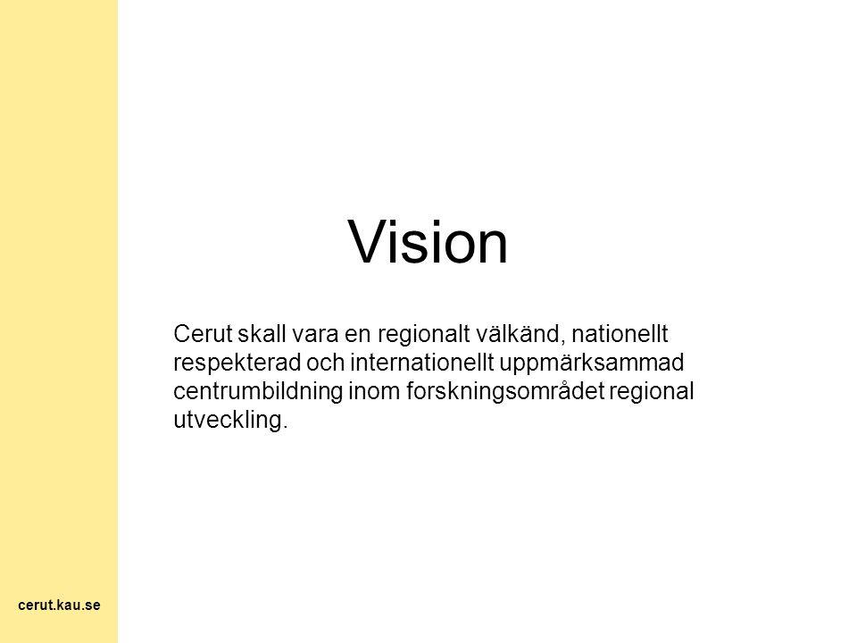 Vision Cerut skall vara en regionalt välkänd, nationellt respekterad och internationellt uppmärksammad centrumbildning inom forskningsområdet regional
