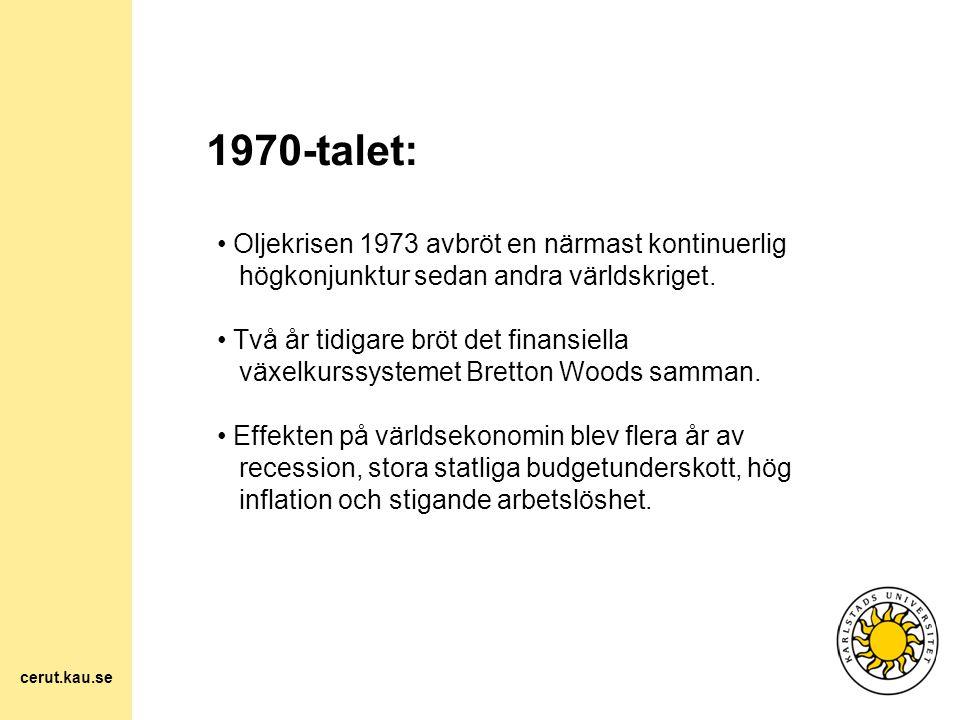 1970-talet: Oljekrisen 1973 avbröt en närmast kontinuerlig högkonjunktur sedan andra världskriget. Två år tidigare bröt det finansiella växelkurssyste