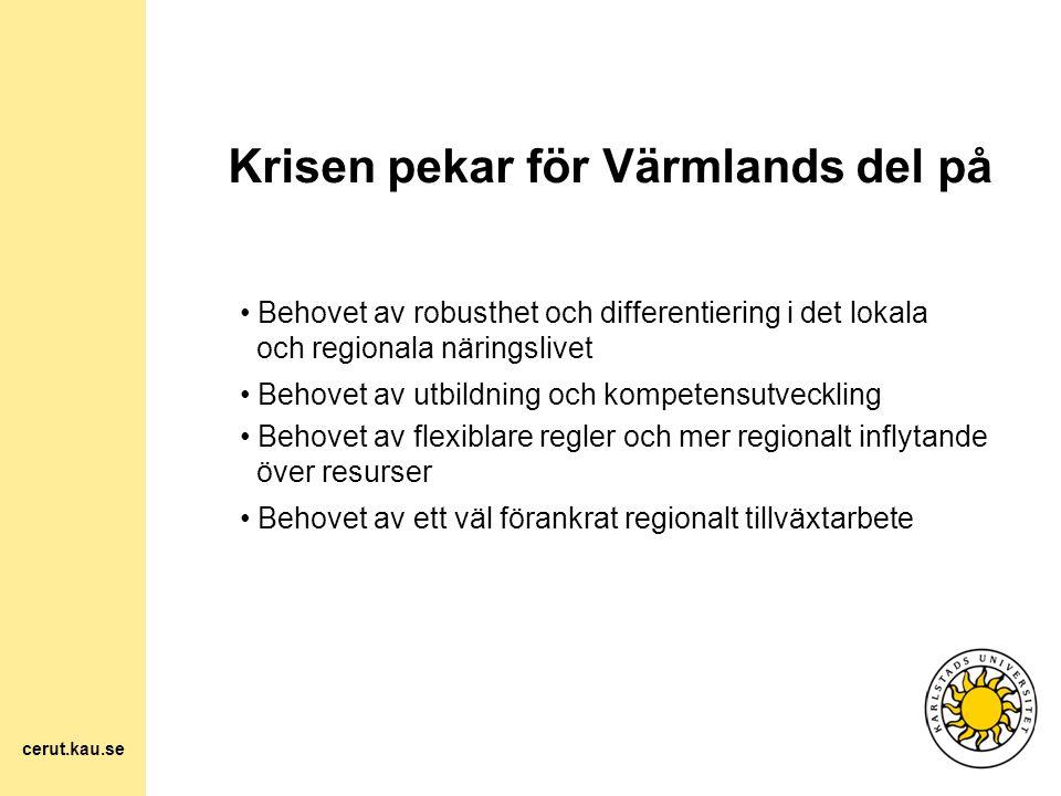 Krisen pekar för Värmlands del på Behovet av robusthet och differentiering i det lokala och regionala näringslivet Behovet av utbildning och kompetens