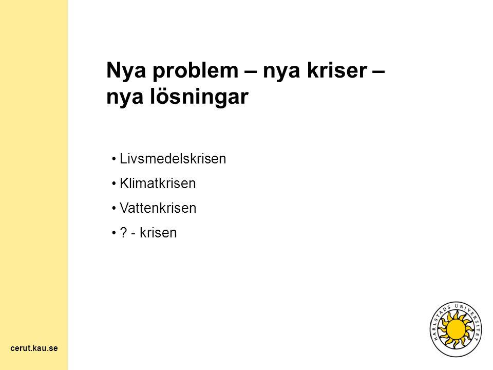 Nya problem – nya kriser – nya lösningar Livsmedelskrisen Klimatkrisen Vattenkrisen ? - krisen cerut.kau.se