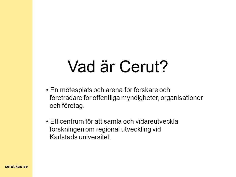 Vad är Cerut? En mötesplats och arena för forskare och företrädare för offentliga myndigheter, organisationer och företag. Ett centrum för att samla o