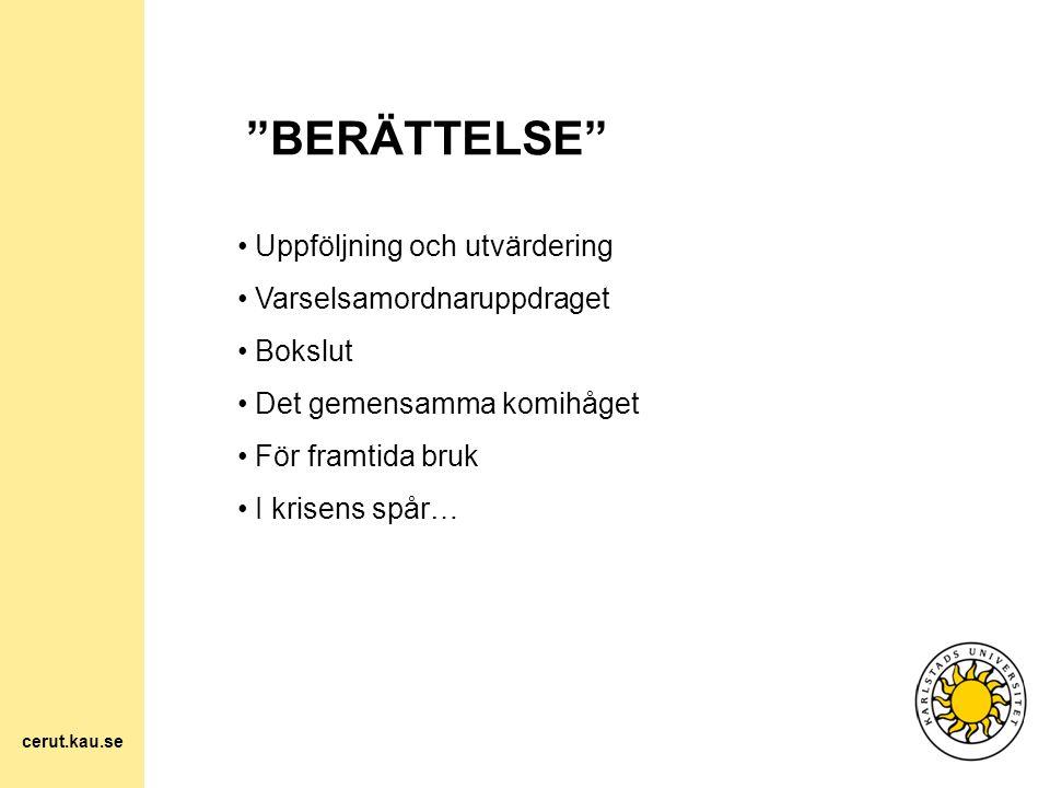 """""""BERÄTTELSE"""" Uppföljning och utvärdering Varselsamordnaruppdraget Bokslut Det gemensamma komihåget För framtida bruk I krisens spår… cerut.kau.se"""