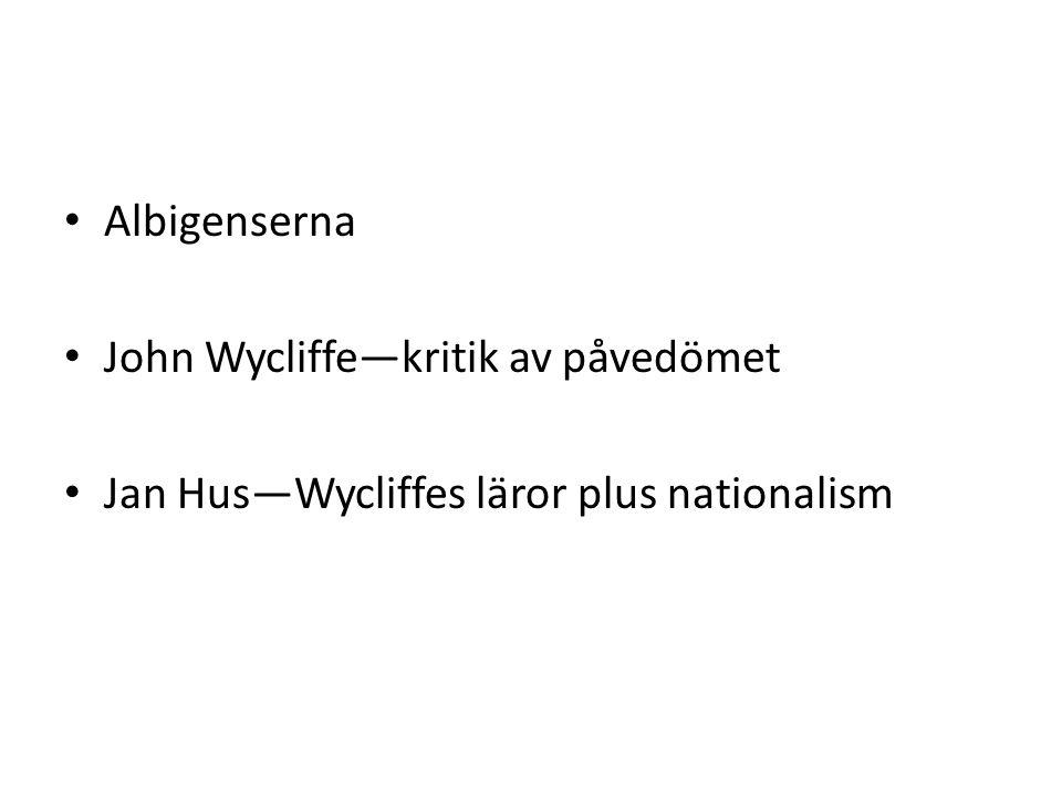 Albigenserna John Wycliffe—kritik av påvedömet Jan Hus—Wycliffes läror plus nationalism