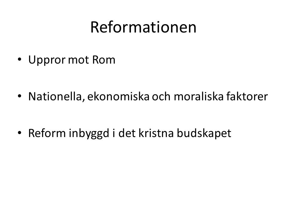 Reformationen Uppror mot Rom Nationella, ekonomiska och moraliska faktorer Reform inbyggd i det kristna budskapet