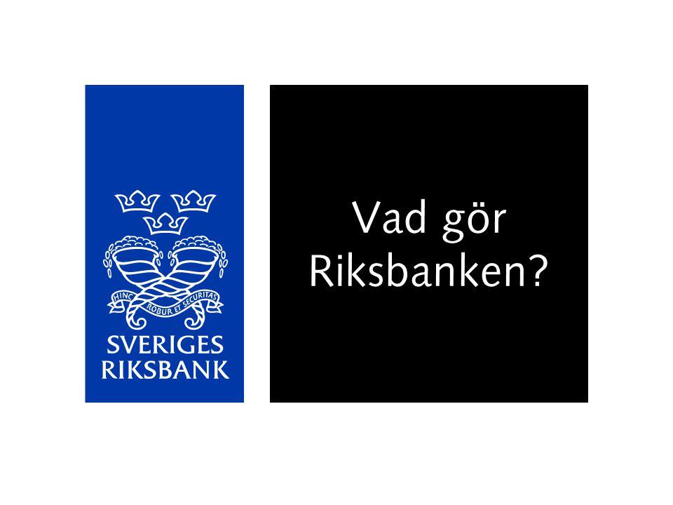 Vad gör Riksbanken?