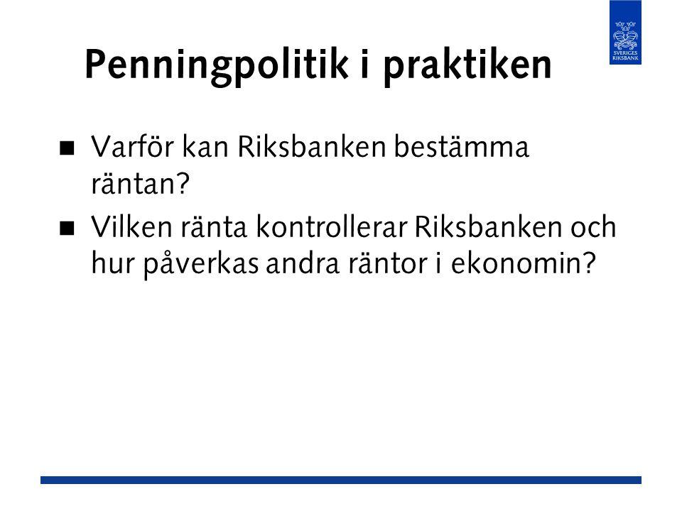 Penningpolitik i praktiken Varför kan Riksbanken bestämma räntan.