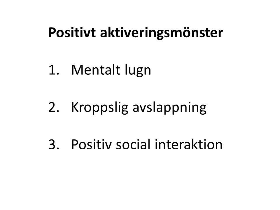 Positivt aktiveringsmönster 1.Mentalt lugn 2.Kroppslig avslappning 3.Positiv social interaktion